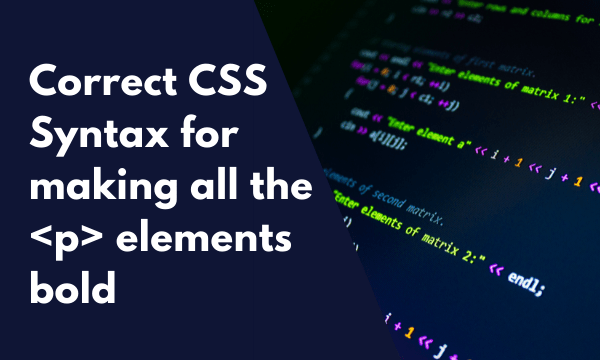 Correct css syntax p elements bold